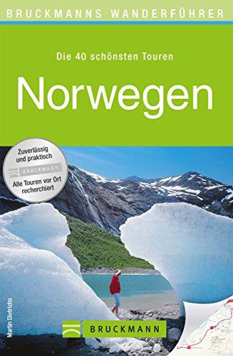 Download Wanderführer Norwegen: Die 40 schönsten Wandertouren zwischen Fjorden, Seen und Gletschern, inkl. Wanderkarten und GPS-Daten zum Download (Bruckmanns Wanderführer)