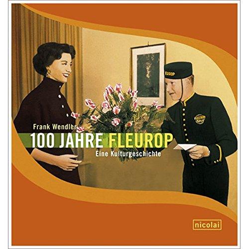 Price comparison product image 100 Jahre Fleurop: Eine Kulturgeschichte