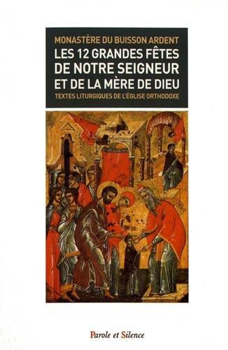 Les 12 grandes fêtes de notre Seigneur et de la mère de Dieu : Textes liturgiques de l'Eglise orthodoxe