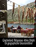Griechenland: Peloponnes, Athen, Delphi - Ein geographischer Exkursionsführer -