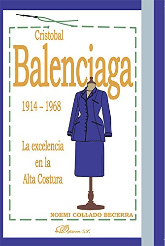 Cristóbal Balenciaga, 1914-1968 : la excelencia en la alta costura por Noemi Collado Becerra