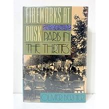 Fireworks at Dusk: Paris in the Thirties by Olivier Bernier (1993-03-01)