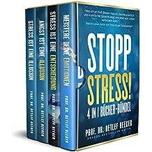 Stopp Stress! 4 in 1 Bücher-Bündel (Stress ist eine Entscheidung, Stress ist eine Illusion, Angst ist eine Illusion, Meistere Deine Emotionen) (5 Minuten täglich für ein besseres Leben 7)