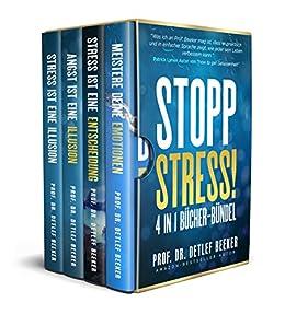 Stopp Stress! 4 in 1 Bücher-Bündel (Stress ist eine Entscheidung, Stress ist eine Illusion, Angst ist eine Illusion, Meistere Deine Emotionen) (5 Minuten täglich für ein besseres Leben 7) von [Beeker, Detlef]