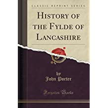 History of the Fylde of Lancashire (Classic Reprint)