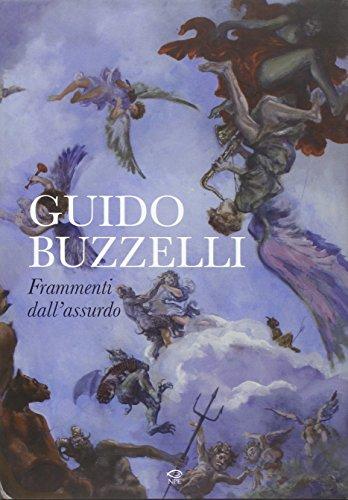 Guido Buzzelli. Frammenti dell'assurdo. Catalogo della mostra (Lucca, 22 ottobre 2011-31 gennaio 2012) por Guido Buzzelli