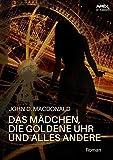 DAS MÄDCHEN, DIE GOLDENE UHR UND ALLES ANDERE: Der Science-Fiction-Klassiker! (German Edition)