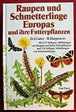 Raupen und Schmetterlinge Europas und ihre Futterpflanzen - David J./Pelzer, Alexander Carter