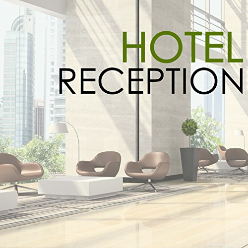 Hotel Reception - Instrumental Songs for Hotel Lobby, Relaxing Spa Background Music -