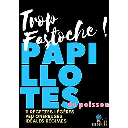 Papillotes de Poisson  11 recettes faciles, pleines de vitamines (Alix et ses Délices t. 12)