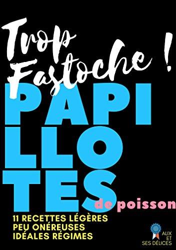 Papillotes de Poisson  11 recettes faciles, pleines de vitamines (Alix et ses Délices t. 12) par Alix Fournier