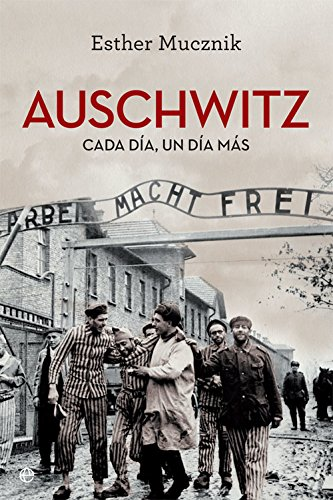 Auschwitz: Cada día, un día más (Historia del siglo XX) por Esther Mucznik