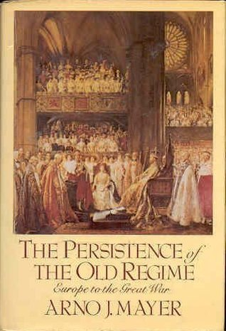 The Persistence of the Old Regime by Arno J. Mayer (1981-03-01)