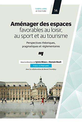 Aménager des espaces favorables au loisir, au sport et au tourisme: Perspectives théoriques, pragmatiques et réglementaires por Sylvie Miaux