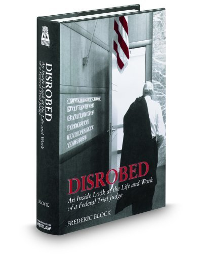 disrobed-an-inside-look-at-the-life-and-work-of-a-federal-trial-judge-by-frederic-block-2012-07-17