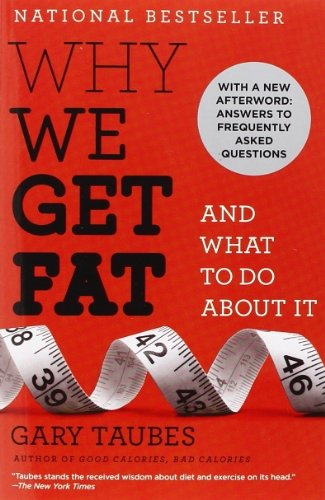 Why We Get Fat: And What to Do about It (Vintage) by Gary Taubes (February 20, 2012) Paperback