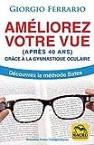 Améliorez votre vue (après 40 ans) - Grâce à la gymnastique oculaire. Découvrez la méthode Bates