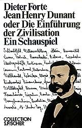 Jean Henry Dunant oder Die Einführung der Zivilisation: Ein Schauspiel (Collection S. Fischer)