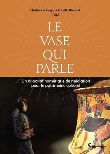 Le vase qui parle : Un dispositif numérique de médiation pour le patrimoine culturel par Christophe Hugot