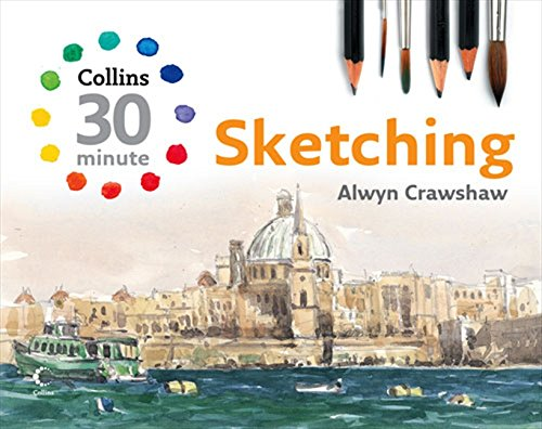 Sketching (Collins 30-Minute Painting) (Collins 30-Minute Painting Series) por Alwyn Crawshaw