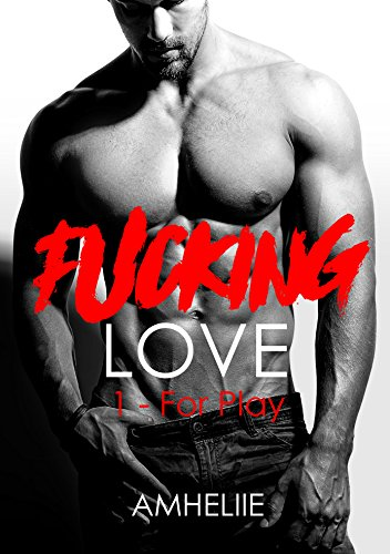 Fucking Love, Tome 1 : For Play (French Edition)