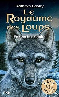 Le royaume des loups, Tome 1 : Faolan le solitaire par Kathryn Lasky