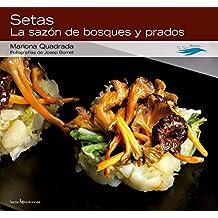 Setas. La Sazón De Bosques Y Prados (Con sabor a Mediterráneo)