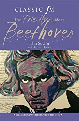 The Classic FM Friendly Guide to Beethoven (Classic FM Friendly Guides) by John Suchet (2006-08-01)