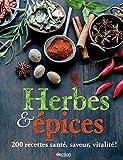 Herbes & épices, 200 recettes santé, saveur, vitalité!