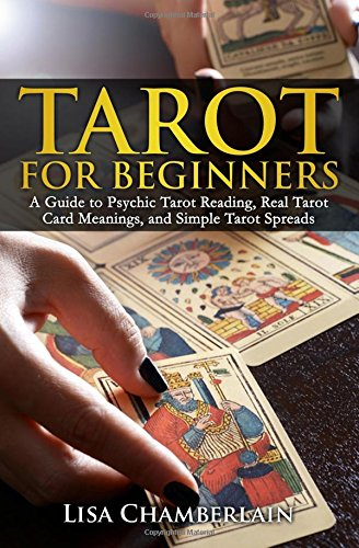 Tarot for Beginners: A Guide to Psychic Tarot Reading, Real Tarot Card Meanings, and Simple Tarot Spreads