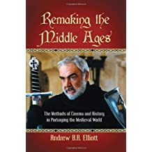 Remaking the Middle Ages: The Methods of Cinema and History in Portraying the Medieval World