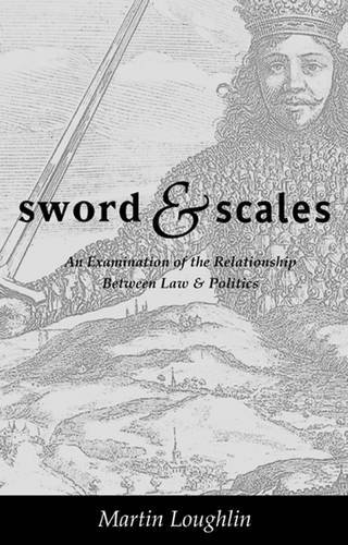 Sword and Scales: An Examination of the Relationship Between Law and Politics: Introduction to Law and Politics by Martin Loughlin (2000-07-24)