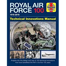 Royal Air Force 100 Technical Innovations Manual 2017 (Haynes Technical Innovations Manual)