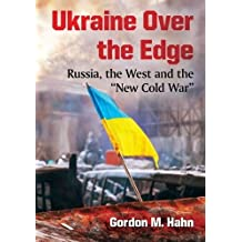 """Ukraine Over the Edge: Russia, the West and the """"New Cold War"""""""