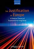 The Justification of Europe: A Political Theory of Supranational Integration