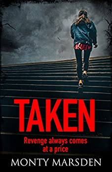 Taken: A gripping thriller full of twists you won't see coming... by [Marsden, Monty]