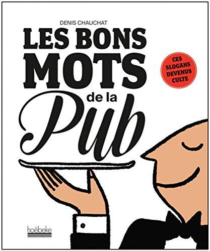 Les bons mots de la pub: Ces slogans devenus culte par Denis Chauchat