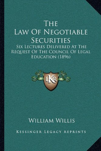 The Law of Negotiable Securities: Six Lectures Delivered at the Request of the Council of Legal Education (1896)