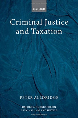 Criminal Justice and Taxation (Oxford Monographs on Criminal Law and Justice)