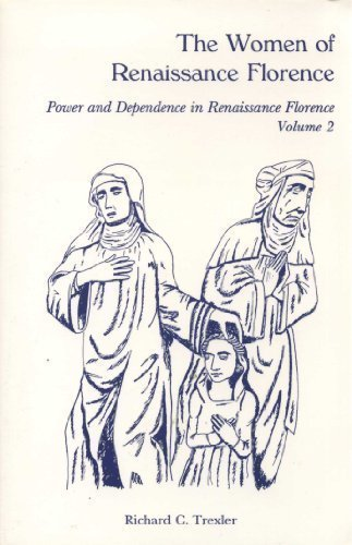 The Women of Renaissance Florence: Power and Dependence in Renaissance Florence by Richard C. Trexler (1993-03-01)