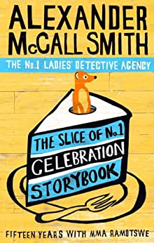 The Slice of No.1 Celebration Storybook: Fifteen years with Mma Ramotswe (No. 1 Ladies' Detective Agency series) by [McCall Smith, Alexander]