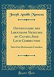 Dictionnaire Des Locutions Vicieuses Du Canada Avec Leur Correction: Suivi d'Un Dictionnaire Canadien (Classic Reprint)
