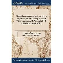 Nostradamus: Drame En Trois Actes Et En Six Parties: Par MM. Antony-Beraud Et Valory, Musique de M. Adrien, Ballet de M. Blache, Decors de MM. ...