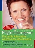 Phyto-Östrogene: Die sanfte Alternative während der Wechseljahre: Ohne Nebenwirkungen: So helfen Ihnen Pflanzen-Hormone In welchen Lebensmitteln