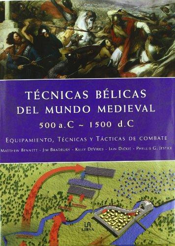 Técnicas Bélicas del Mundo Medieval 500 a.c.-1500 d.c.: Equipamiento, Técnicas y Tácticas de Combate por Matthew Bennett