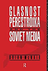 Glasnost, Perestroika and the Soviet Media (Communication and Society)
