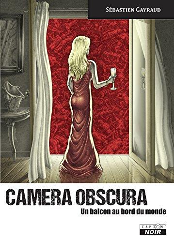 Livres gratuits en ligne Camera Obscura Un balcon au bord du monde pdf epub