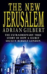 The New Jerusalem: The Extraordinary True Story of How a Secret Society Rebuilt London by Adrian Gilbert (2003-08-01)