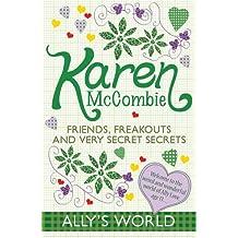 Friends, Freak-Outs and Very Secret Secrets (Ally's World) by Karen McCombie (2010-06-07)