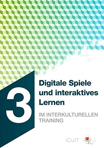 Digitale Spiele und interaktives Lernen im interkulturellen Training (iCulT Train-the-Intercultural-Trainer)